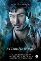 As crônicas de Bane ebook by Cassandra Clare, Sarah Rees Brennan, Maureen Johnson