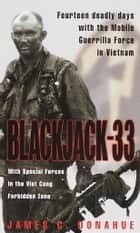 Blackjack-33 - With Special Forces in the Viet Cong Forbidden Zone ebook by James C. Donahue