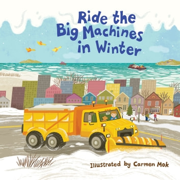 Ride the Big Machines in Winter - My Big Machines Series ebook by Carmen Mok