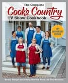 The Complete Cook's Country TV Show Cookbook 10th Anniversary Edition - Every Recipe and Every Review From All Ten Seasons ebook by