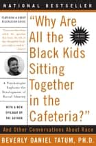 Why Are All the Black Kids Sitting Together in the Cafeteria? ebook by Beverly Tatum