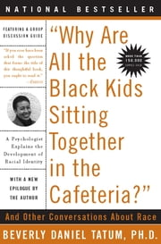Why Are All the Black Kids Sitting Together in the Cafeteria? - Revised Edition ebook by Beverly Tatum