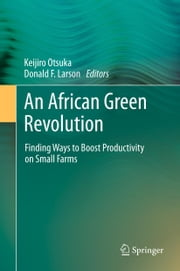 An African Green Revolution - Finding Ways to Boost Productivity on Small Farms ebook by