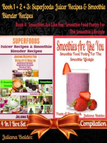 Superfoods: Juicer Recipes & Smoothie Blender Recipes (Best Superfoods) + Smoothies Are Like You: Smoothie Food Poetry For The Smoothie Lifestyle - Smoothie Food Poetry For The Smoothie Lifestyle - Poem A Day Book (Poem For Mom & Smoothie Gift & Smoothie Diet For Beginners Guide in Rhymes, Verses & Quotes) - 4 In 1 Box Set Compilation ebook by Juliana Baldec
