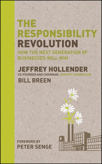 The Responsibility Revolution - How the Next Generation of Businesses Will Win ebook by Jeffrey Hollender,Bill Breen