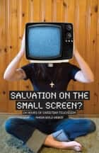 Salvation on the Small Screen? - 24 Hours of Christian Television ebook by Nadia Bolz-Weber