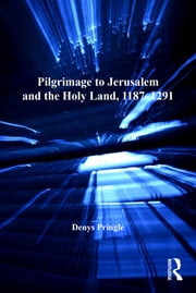 Pilgrimage to Jerusalem and the Holy Land, 1187–1291 ebook by Denys Pringle