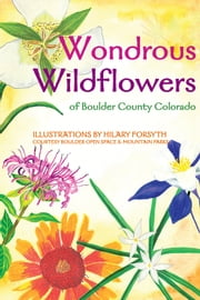Wondrous Wildflowers of Boulder County Trails ebook by Brock Media