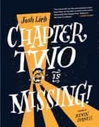 Chapter Two is Missing e-bog by Josh Lieb, Kevin Cornell, Jeremy Arthur