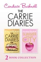 The Carrie Diaries and Summer in the City ebook by Candace Bushnell