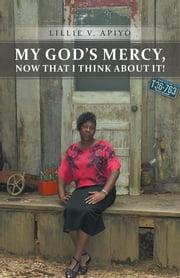 My God's Mercy, Now That I Think About It! ebook by Lillie V. Apiyo
