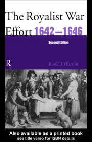 The Royalist War Effort 1642-1646 ebook by Ronald Hutton