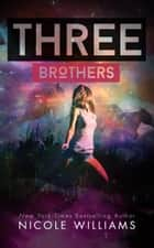 THREE BROTHERS ebook by Nicole Williams