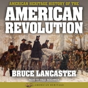 American Heritage History of the American Revolution audiobook by Bruce Lancaster