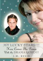 MY LUCKY STARS!!! Here Comes the Prince - With the DRAMA QUEEN!! ebook by J.M. Rusin
