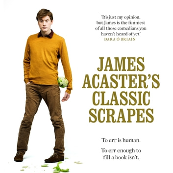 James Acaster's Classic Scrapes - The Hilarious Sunday Times Bestseller audiobook by James Acaster