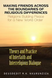 Making Friends Across the Boundaries of Religious Differences - Religions Building Peace for a New World Order ebook by Deusdedit Nkurunziza