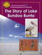 Discovering Australia: The Story of Lake Bundoo Bunta ebook by John Carr, Michael J. Connolly
