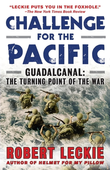 Challenge for the Pacific - Guadalcanal: The Turning Point of the War ebook by Robert Leckie