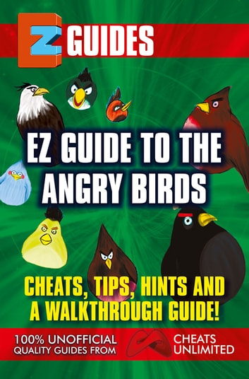 Guide To Angry Birds - Cheats Tips Hints and A walkthrough guide ebook by The Cheat Mistress