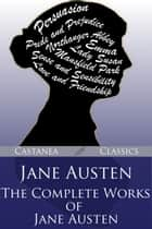 Jane Austen - The Complete Works of Jane Austen ebook by Jane Austen