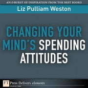 Changing Your Mind's Spending Attitudes ebook by Weston, Liz