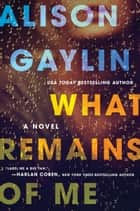 What Remains of Me - A Novel Ebook di Alison Gaylin