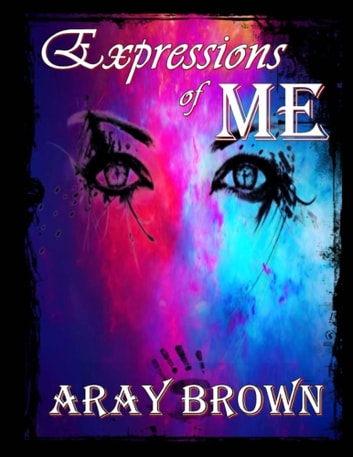 Expressions Of Me - A Piece Of Me ebook by Aray Brown