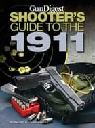 Gun Digest Shooters Guide to the 1911 ebook door Robert K. Campbell