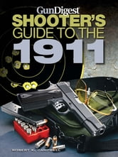 Gun Digest Shooters Guide to the 1911 ebook by Robert K. Campbell