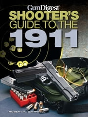 Gun Digest Shooters Guide to the 1911 ebook by Kobo.Web.Store.Products.Fields.ContributorFieldViewModel