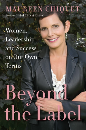 Beyond the Label - Women, Leadership, and Success on Our Own Terms ebook by Maureen Chiquet