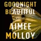 Goodnight, Beautiful - The utterly gripping psychological thriller full of suspense audiobook by