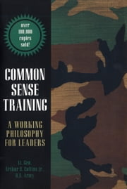 Common Sense Training - A Working Philosophy for Leaders ebook by Arthur Collins