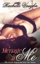Ménage à Me - (An Erotic Short Story) ebook by Rachelle Vaughn