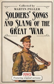 Soldiers? Songs and Slang of the Great War ebook by Martin Pegler