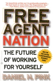 Free Agent Nation - How Americans New Independent Workers Are Transforming the Way We Live ebook by Daniel H. Pink