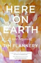 Here on Earth - A New Beginning ebook by Tim Flannery