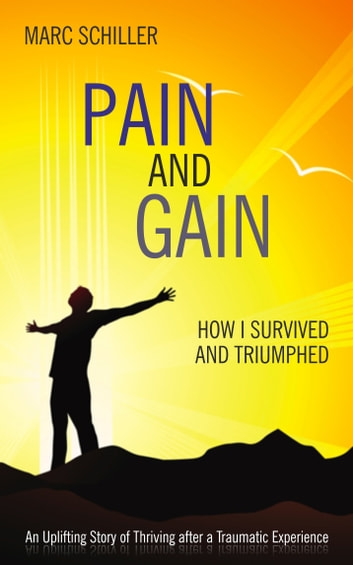 Pain and Gain-How I Survived and Triumphed ebook by Marc Schiller