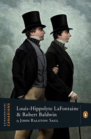 Extraordinary Canadians Louis Hippolyte Lafontaine And Robert ebook by John Ralston Saul