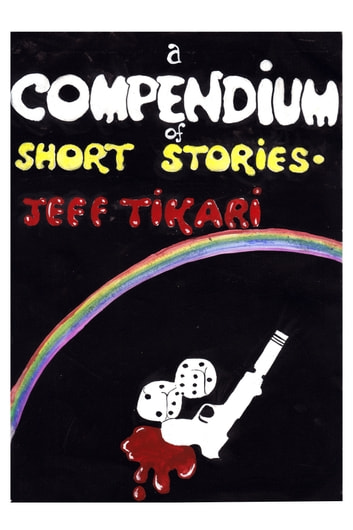A Compendium of Short Stories ebook by Jeff Tikari
