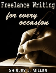 Freelance Writing For Every Occasion ebook by Shirley J Miller