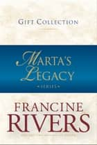 Marta's Legacy Collection ebook by Francine Rivers