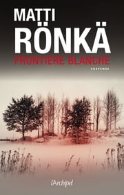 Frontiere blanche ebook by Matti Ronka