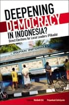 Deepening Democracy in Indonesia? Direct Elections for Local Leaders (Pilkada) ebook by Maribeth Erb,Priyambudi Sulistiyanto