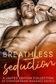 Breathless Seduction - A Limited Edition Collection of Contemporary Romance Novels ebook by Jeana E. Mann, Samantha Morgan, Amelia Judd,...