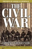 The Best of American Heritage: The Civil War ebook by Edwin S. Grosvenor