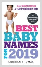 Best Baby Names for 2019 - Over 9,000 names and 100 inspiration lists ebook by Siobhan Thomas