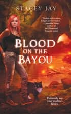 Blood on the Bayou ebook by Stacey Jay