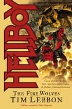Hellboy: The Fire Wolves ebook by Tim Lebbon,Various